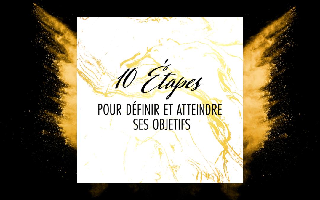 10 ÉTAPES pour ATTEINDRE SES OBJECTIFS
